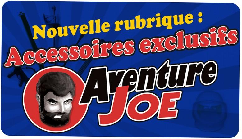 Accessoires exclusifs Aventure Joe !